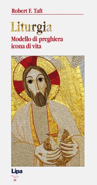 Liturgia. Modello di preghiera, icona di vita - Taft Robert F. - wuz.it