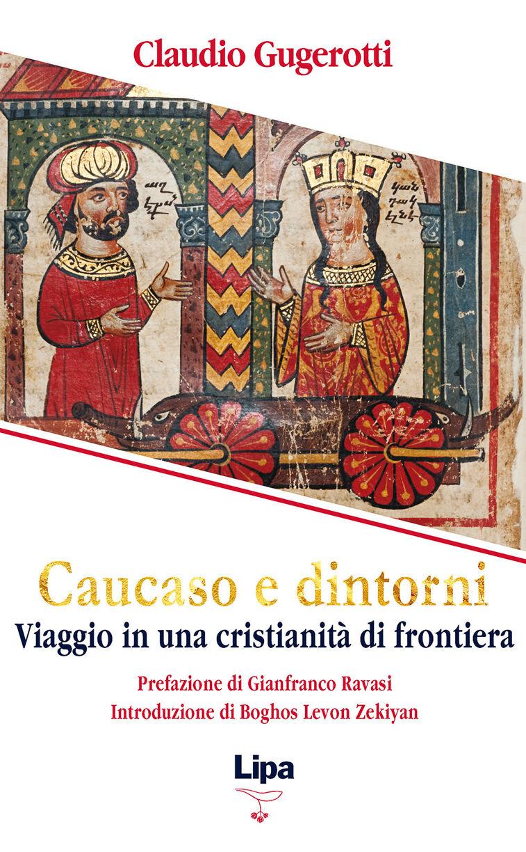 Caucaso e dintorni. Viaggio in una cristianità di frontiera