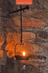 Giovanni Vannucci. Custode della luce