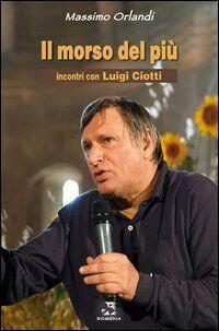 Il morso del più. Incontri con Luigi Ciotti