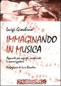 Immaginando in musica. Appunti per registi, musicisti e sonorizzatori. Con DVD