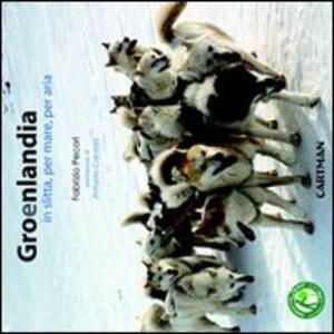 Groenlandia. In slitta, per mare, per aria