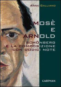 Mosè e Arnold. Schönberg e la composizione con dodici note