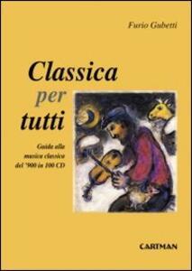 Classica per tutti. Guida alla musica classica del'900 in 100 cd