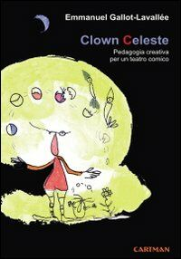 Clown celeste. Pedagogia creativa per un teatro comico