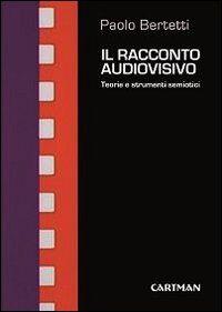 Il racconto audiovisivo. Teorie e strumenti semiotici