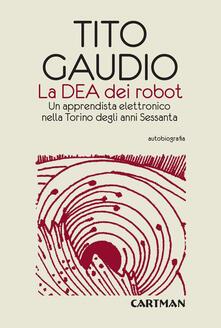 Montagneinnoir.it La Dea dei robot. Un apprendista elettronico nella Torino degli anni Sessanta Image