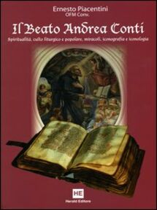 Il Beato Andrea Conti. Spiritualità, culto liturgico e popolare, miracoli, iconografia e iconologia