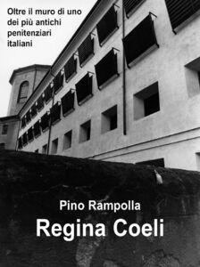 Regina Coeli. Oltre il muro di uno dei più antichi penitenziari italiani