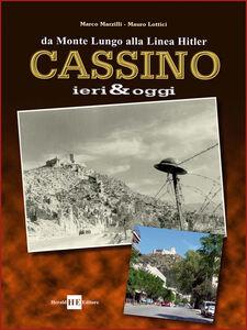 Cassino ieri & oggi. Da Monte Lungo alla linea Hitler