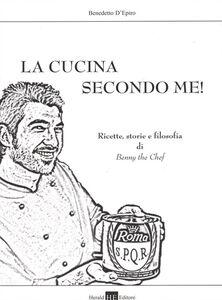 La cucina secondo me! Storie, ricette e filosofia di Benny the Chef!