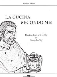 La La cucina secondo me! Storie, ricette e filosofia di Benny the Chef! - D'Epiro Benedetto - wuz.it