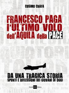 Francesco Paga. L'ultimo volo dell'aquila della pace