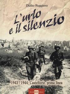 L' urlo e il silenzio 1943-1944. Castelforte, prima linea