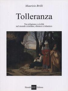 Tolleranza. Tra religione e civiltà nel mondo cristiano, ebraico e islamico