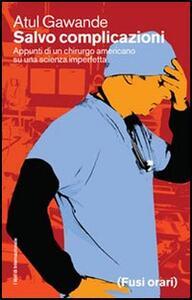 Salvo complicazioni. Appunti di un chirurgo americano su una scienza imperfetta