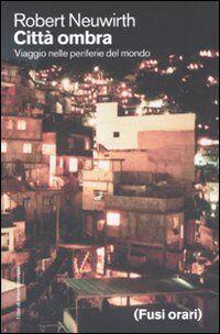 Città ombra. Viaggio nelle periferie del mondo