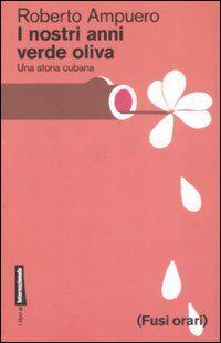 I nostri anni verde oliva. Una storia cubana