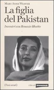 La figlia del Pakistan. Incontri con Benazir Bhutto