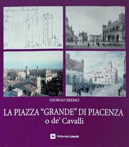 La piazza «Grande» di Piacenza o de' Cavalli