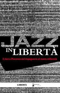 Jazz in libertà. Il jazz a Piacenza dal dopoguerra al nuovo millennio