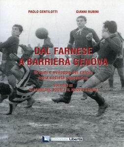 Dal Farnese a Barriera Genova. Origini e sviluppo del calcio nella società piacentina. Vol. 3: Gli anni del boom e il nuovo stadio.