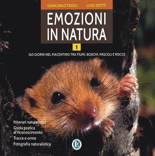 Emozioni in natura. 365 giorni nel piacentino tra fiumi, boschi, pascoli e rocce. Vol. 1