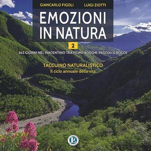 Emozioni in natura. 365 giorni nel piacentino tra fiumi, boschi, pascoli e rocce. Vol. 2
