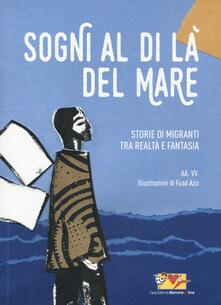Sogni al di là del mare. Storie di migranti tra realtà e fantasia - copertina