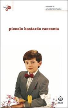 Piccolo bastardo racconta - Arsenio Bravuomo - copertina