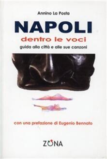 Napoli. Dentro le voci. Guida alla città e alle sue canzoni - Annino La Posta - copertina