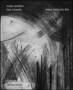 Mano morta con dita - Luca Rizzatello,Nicola Cavallaro - copertina