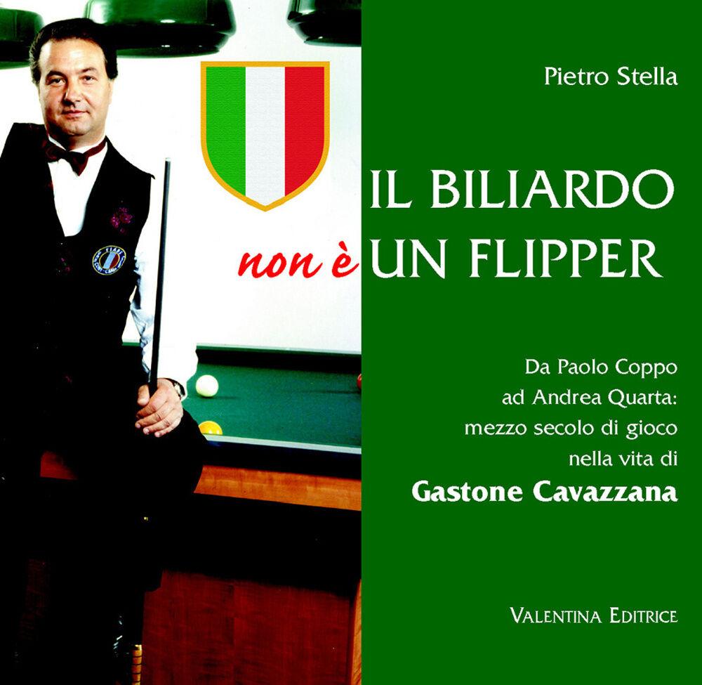 Il biliardo non è un flipper. Da Paolo Coppo ad Andrea Quarta. Mezzo secolo di gioco nella vita di Gastone Cavazzana