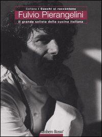 Fulvio Pierangelini. Il grande solista della cucina italiana