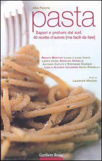 Pasta. Sapori e profumi dal Sud. 40 ricette d'autore (ma facili da fare)