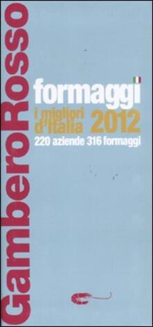 Collegiomercanzia.it Formaggi. I migliori d'Italia 2012. 220 aziende 316 formaggi Image