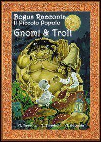 Il piccolo popolo. Gnomi e troll
