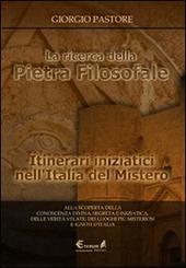 La ricerca della pietra filosofale. Itinerari iniziatici nell'Italia del mistero