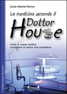 La medicina secondo il dottor House. Come la classe medica condiziona la nostra vita