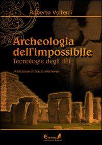 Archeologia dell'impossibile. Tecnologie degli dei