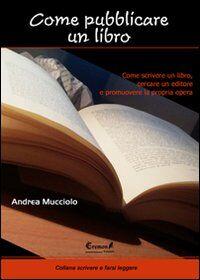 Come pubblicare un libro. Come scrivere un libro, cercare un editore e promuovere la propria opera
