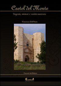 Castel del Monte. Segreti, misteri e verità nascoste