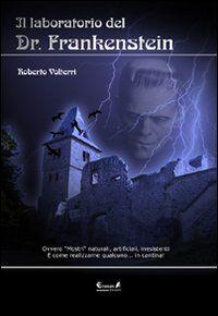 Il laboratorio del dottor Frankenstein. Ovvero mostri naturali, artificiali e inesistenti