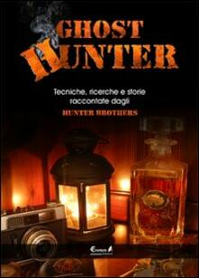 Ristorantezintonio.it Ghost hunter. Tecniche, ricerche e storie raccontate dagli Hunterbrothers Image