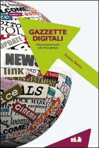 Gazzette digitali. L'informazione locale sulla rete globale