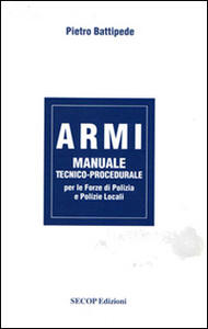 Armi. Manuale tecnico-procedurale per le forze di polizia e polizie locali