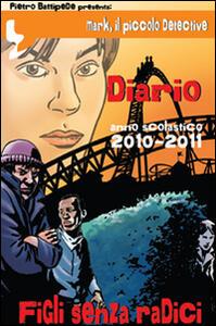 Figli senza radici. Mark il piccolo detective, Diario. Anno scolastico 2010-2011
