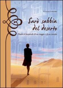 Ilmeglio-delweb.it Sarò sabbia del deserto. Diario al femminile di un viaggio e di un riscatto Image