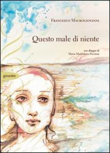 Questo male di niente - Francesco Maurogiovanni - copertina