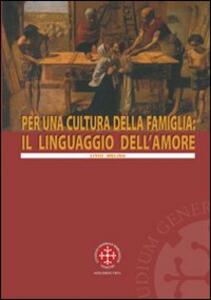 Per una cultura della famiglia: il linguaggio dell'amore